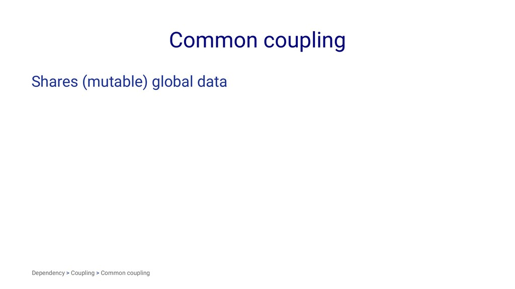 Common coupling Shares (mutable) global data De...