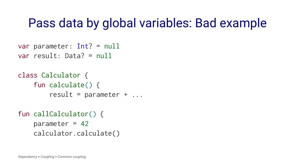 Pass data by global variables: Bad example var ...