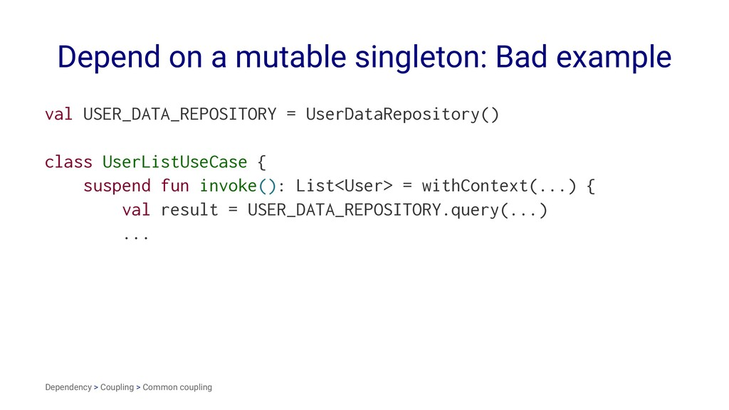 Depend on a mutable singleton: Bad example val ...