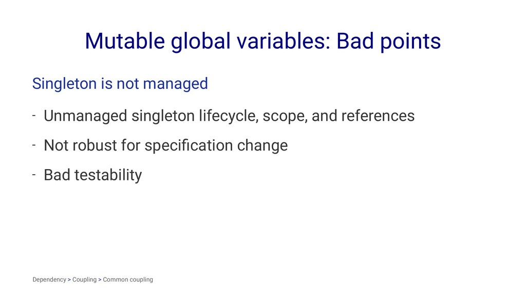 Mutable global variables: Bad points Singleton ...