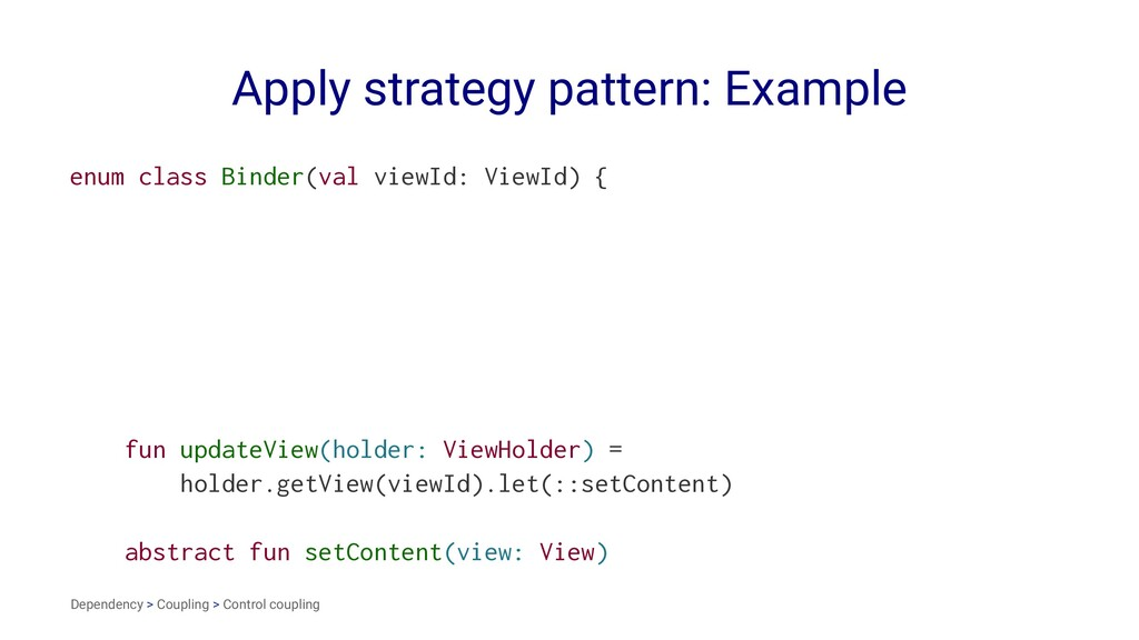 Apply strategy pattern: Example enum class Bind...