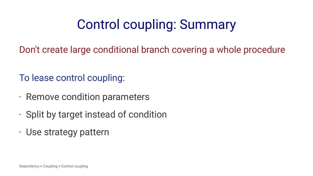 Control coupling: Summary Don't create large co...
