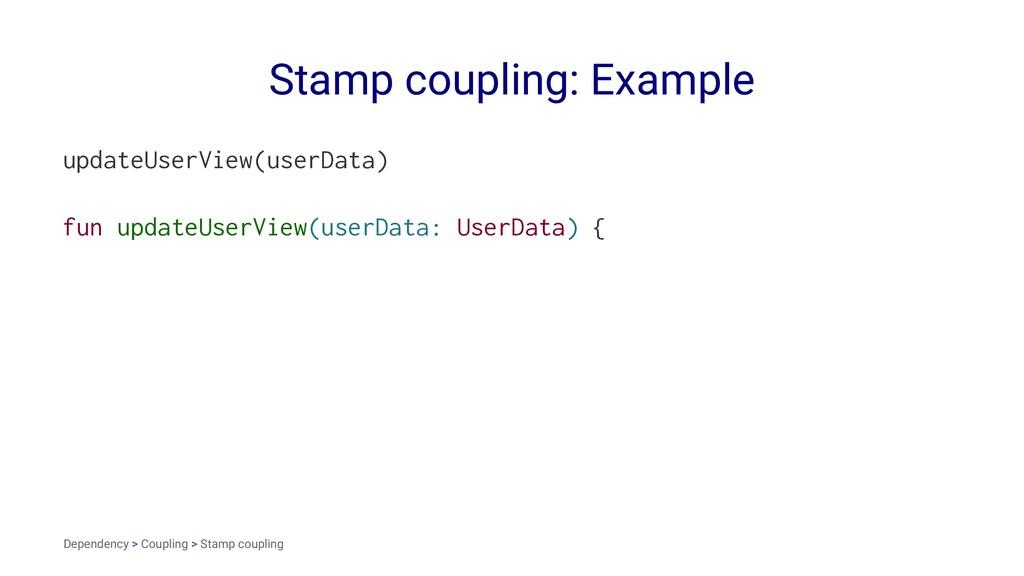Stamp coupling: Example updateUserView(userData...
