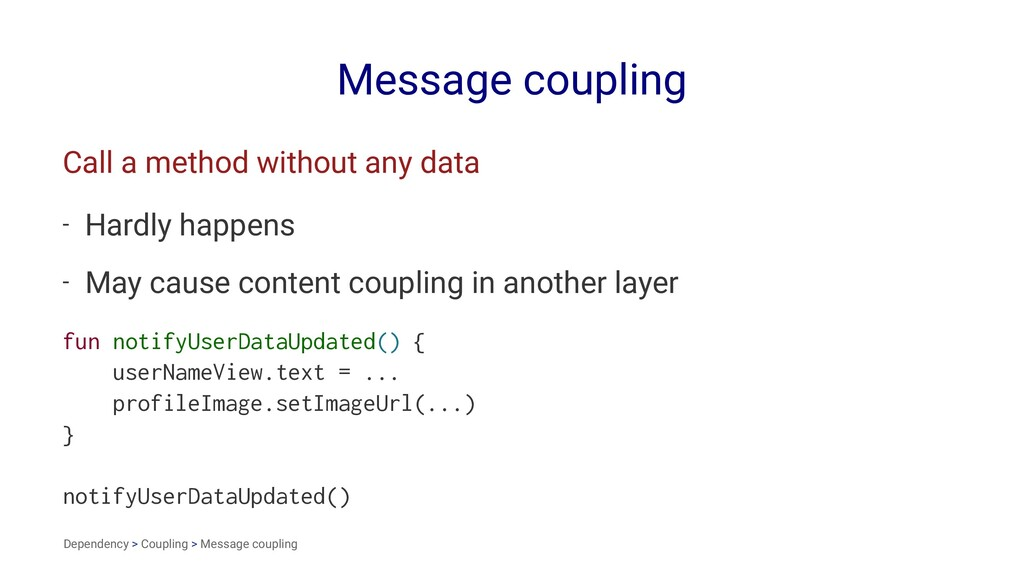 Message coupling Call a method without any data...
