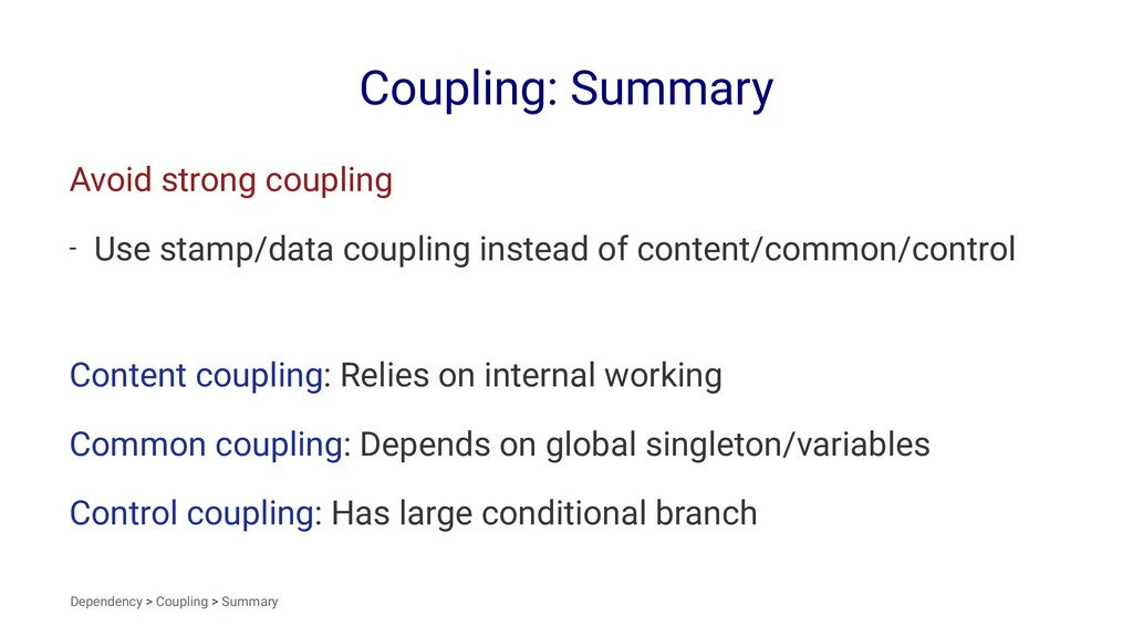 Coupling: Summary Avoid strong coupling - Use s...