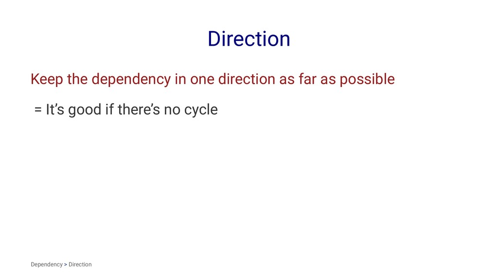 Direction Keep the dependency in one direction ...