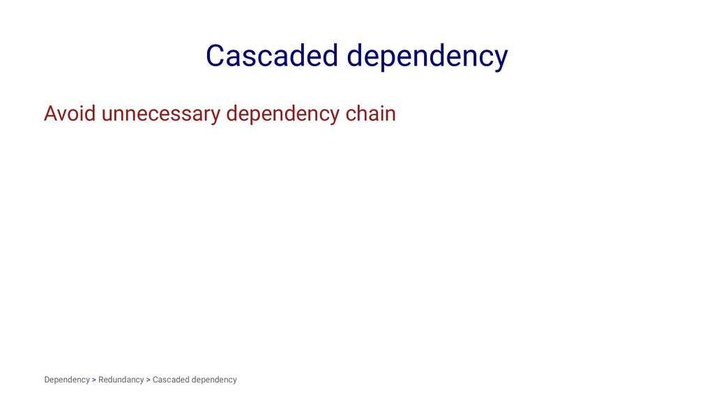 Cascaded dependency Avoid unnecessary dependenc...