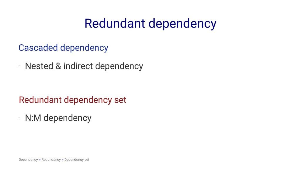 Redundant dependency Cascaded dependency - Nest...