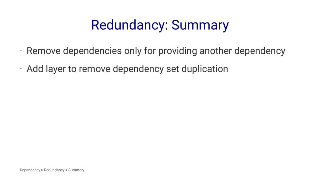 Redundancy: Summary - Remove dependencies only ...