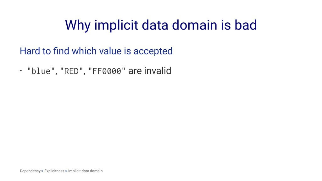 Why implicit data domain is bad Hard to find whi...