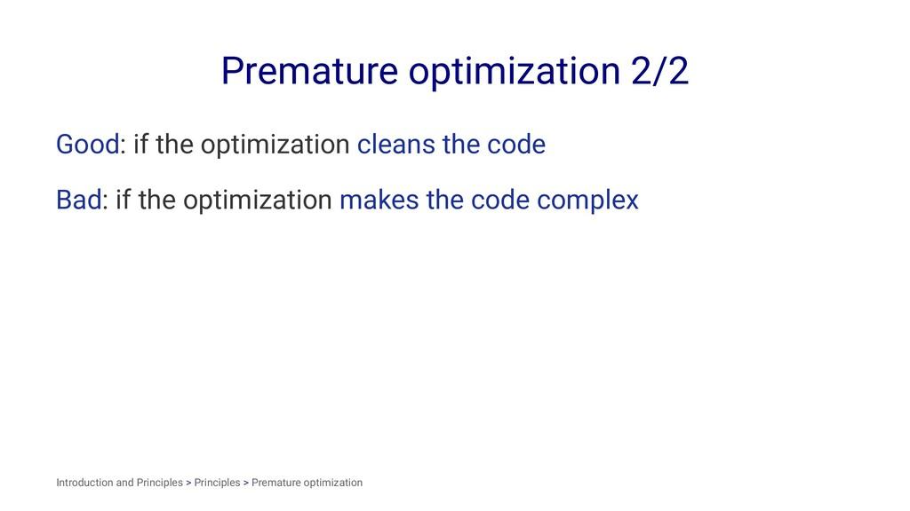 Premature optimization 2/2 Good: if the optimiz...