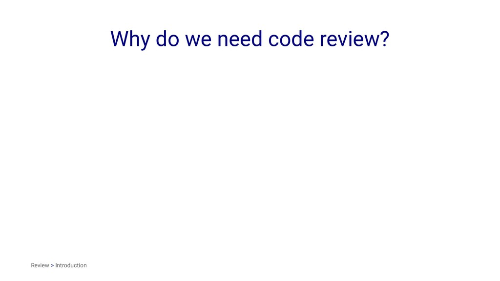 Why do we need code review? Review > Introducti...