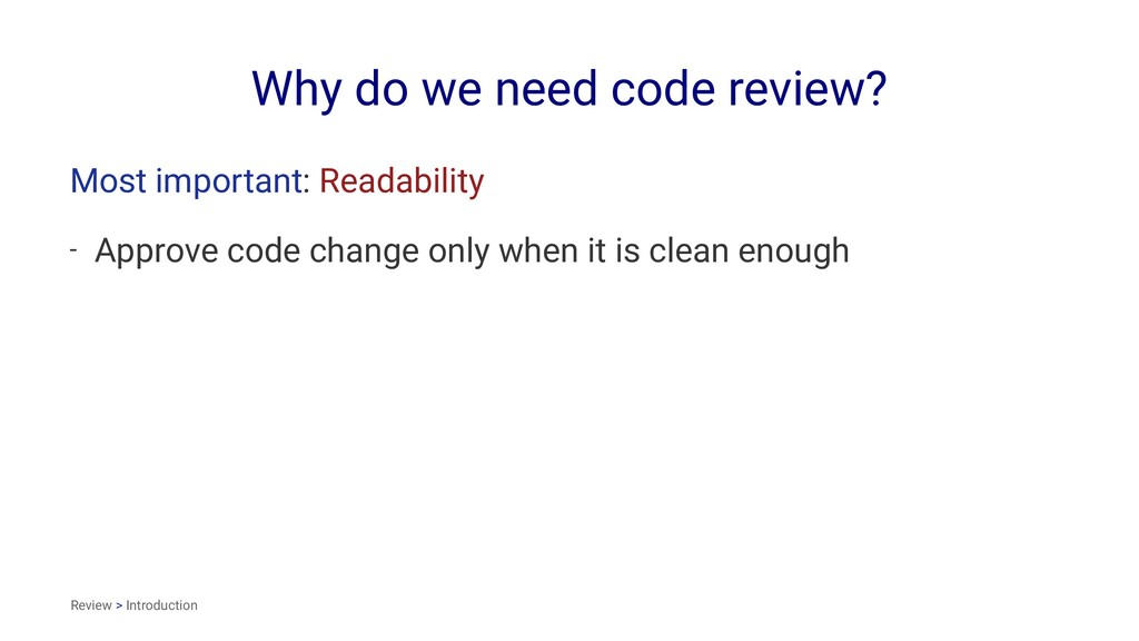 Why do we need code review? Most important: Rea...