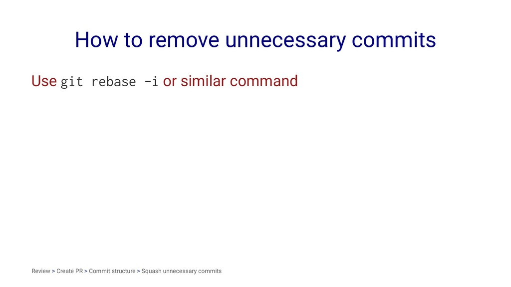 How to remove unnecessary commits Use git rebas...
