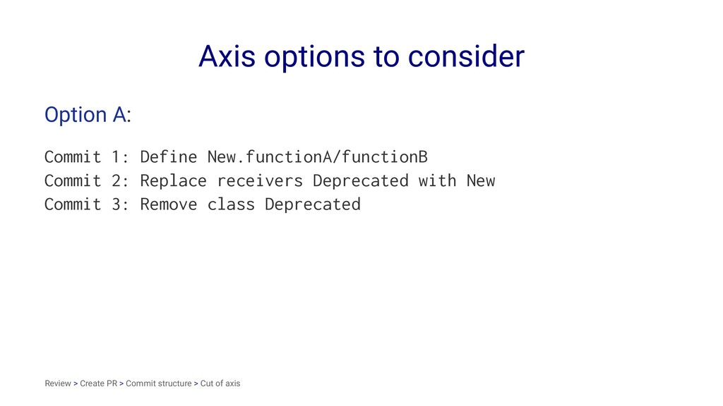 Axis options to consider Option A: Commit 1: De...