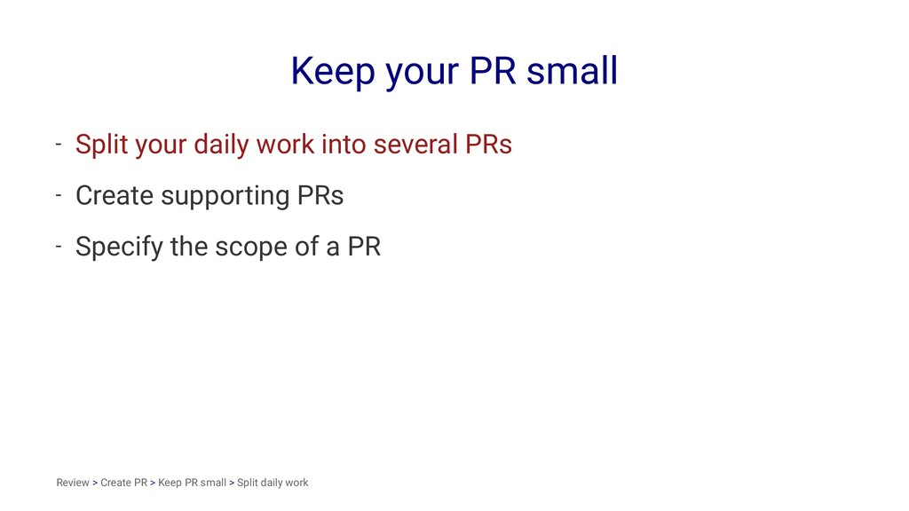 Keep your PR small - Split your daily work into...