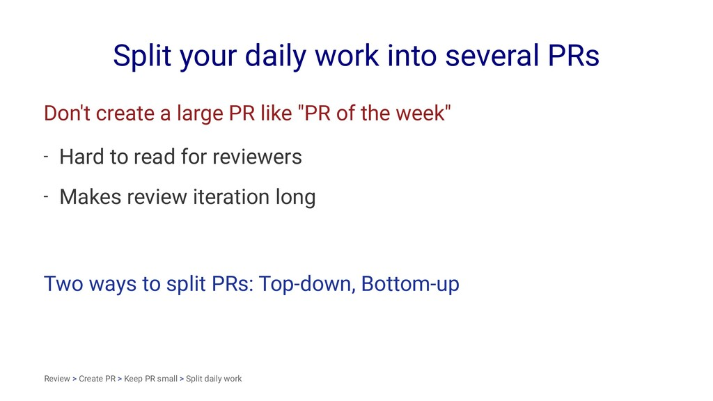 Split your daily work into several PRs Don't cr...