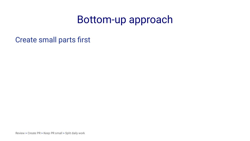 Bottom-up approach Create small parts first Revi...