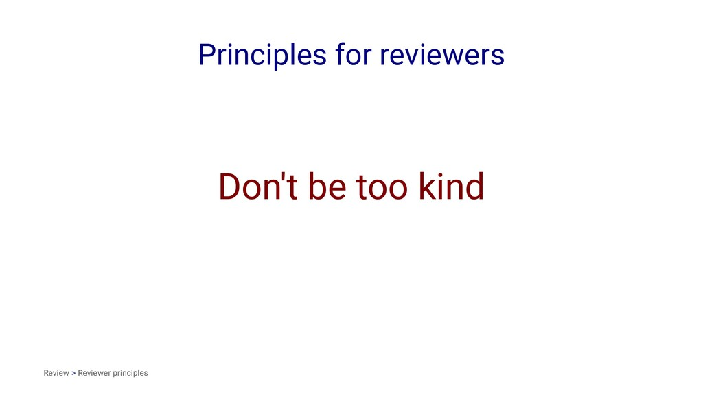 Principles for reviewers Don't be too kind Revi...