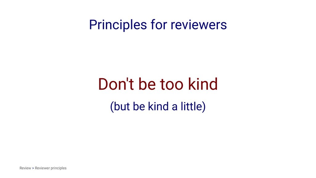 Principles for reviewers Don't be too kind (but...
