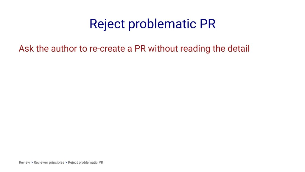 Reject problematic PR Ask the author to re-crea...