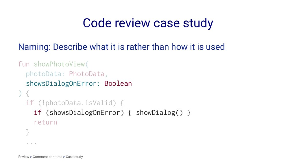Code review case study Naming: Describe what it...