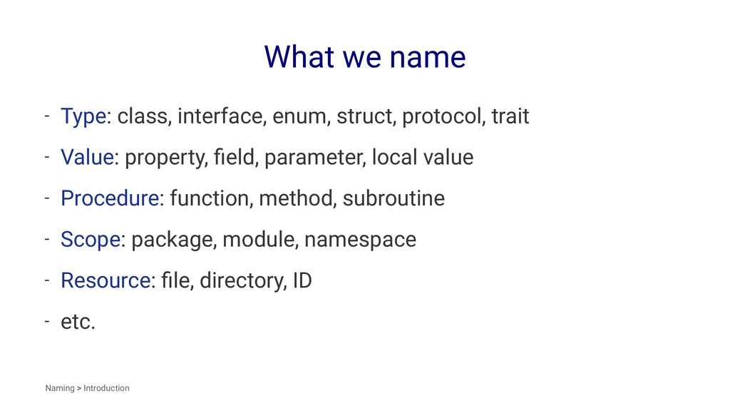 What we name - Type: class, interface, enum, st...