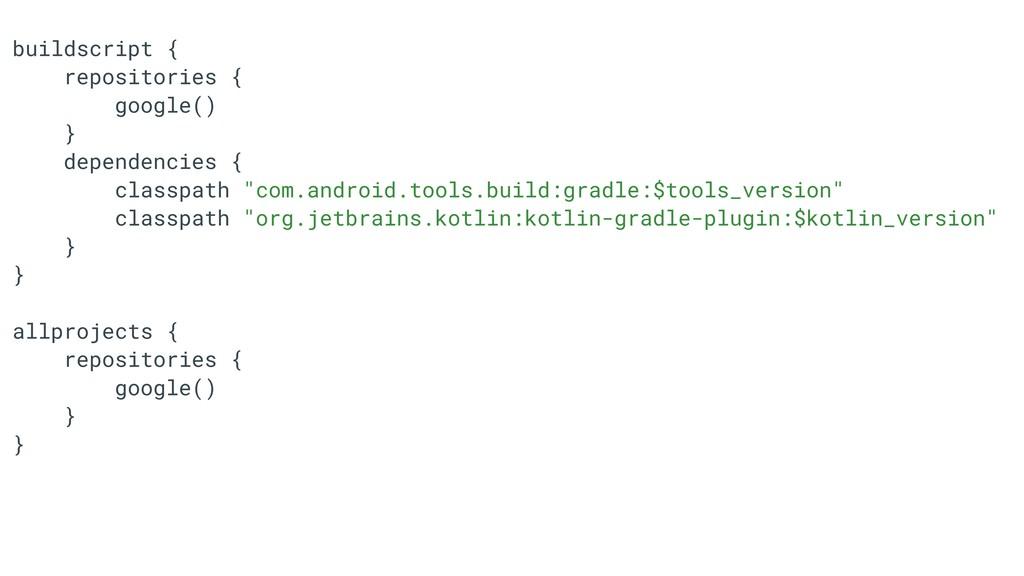 buildscriptT{ repositoriesT{ google()T }A depen...