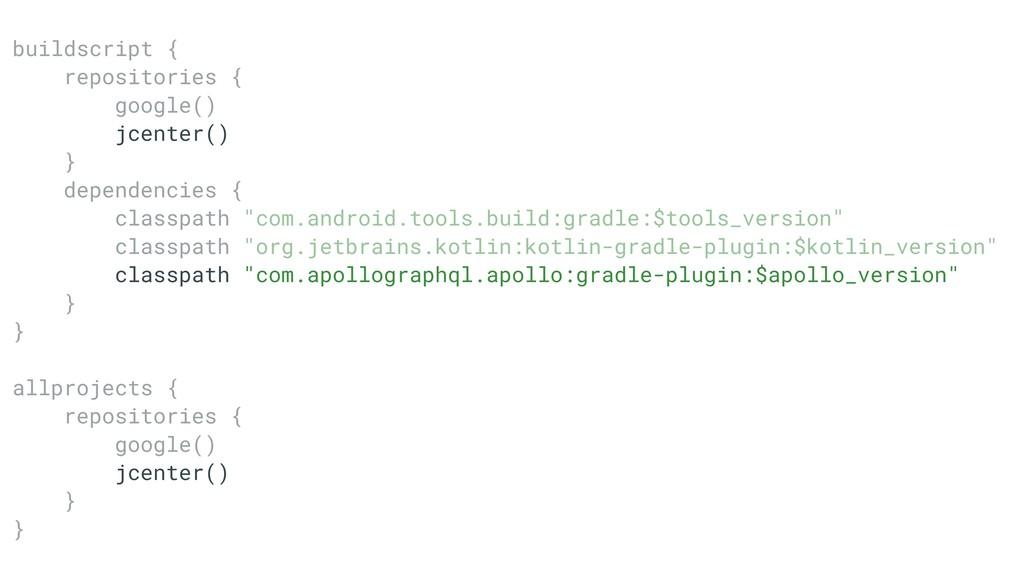 buildscriptT{ repositoriesT{ google()T jcenter(...