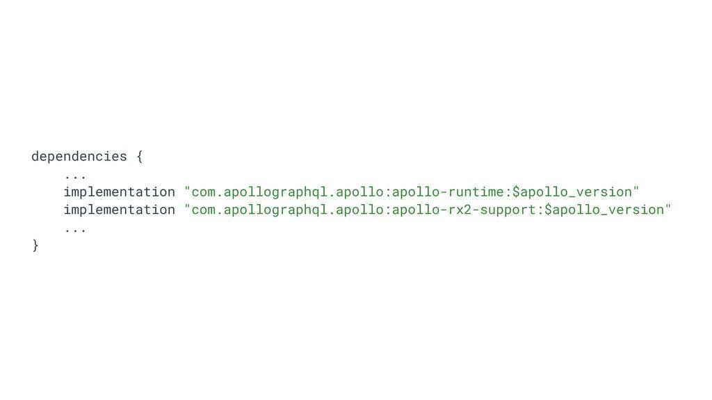 "dependencies { ... implementation ""com.apollogr..."