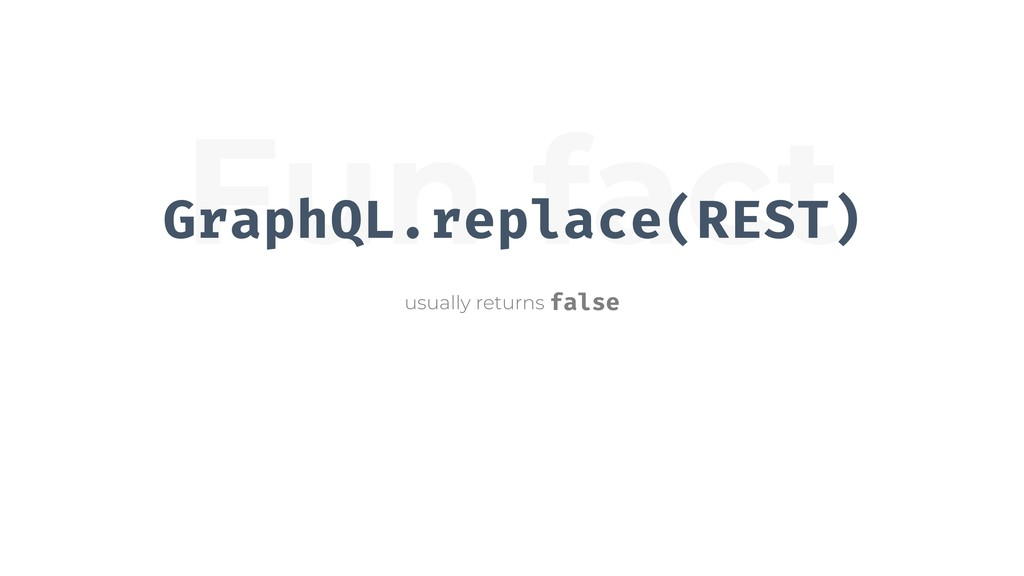 Fun fact GraphQL.replace(REST) usually returns ...