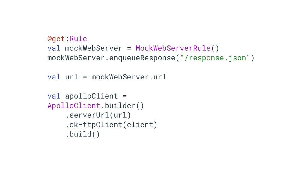 @get:Rule valTmockWebServerT=TMockWebServerRule...