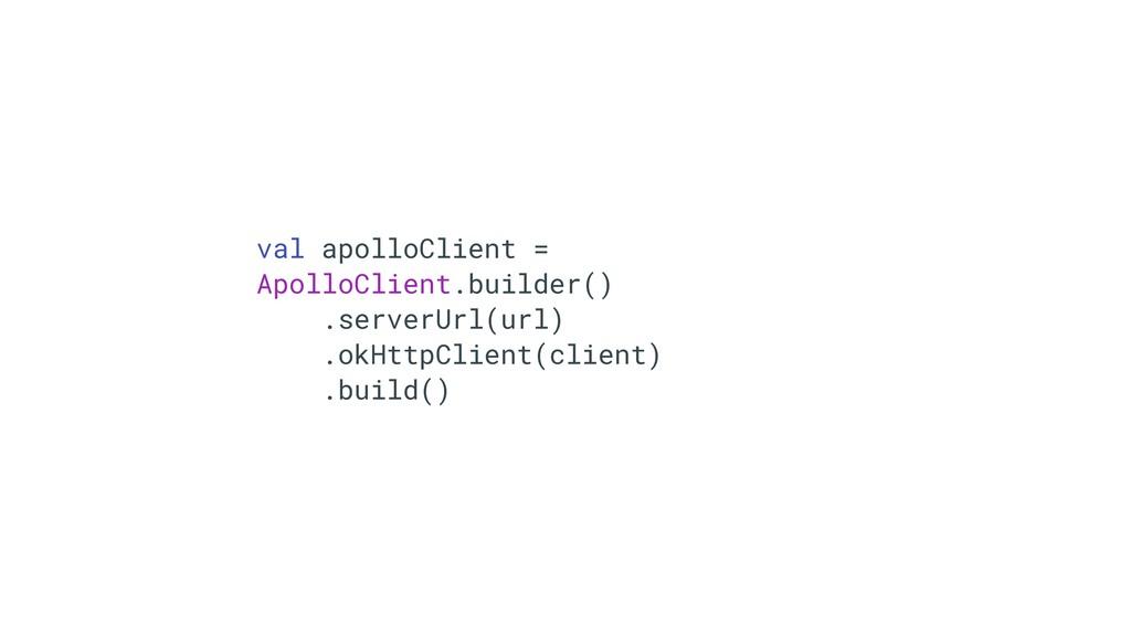 valßapolloClientT= ApolloClient.builder() .serv...