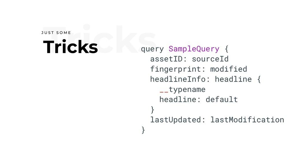 Tricks Tricks J U S T S O M E query SampleQuery...