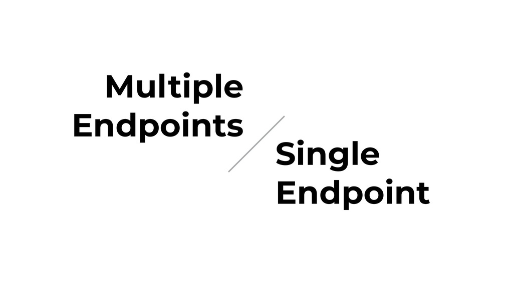 Multiple Endpoints Single Endpoint