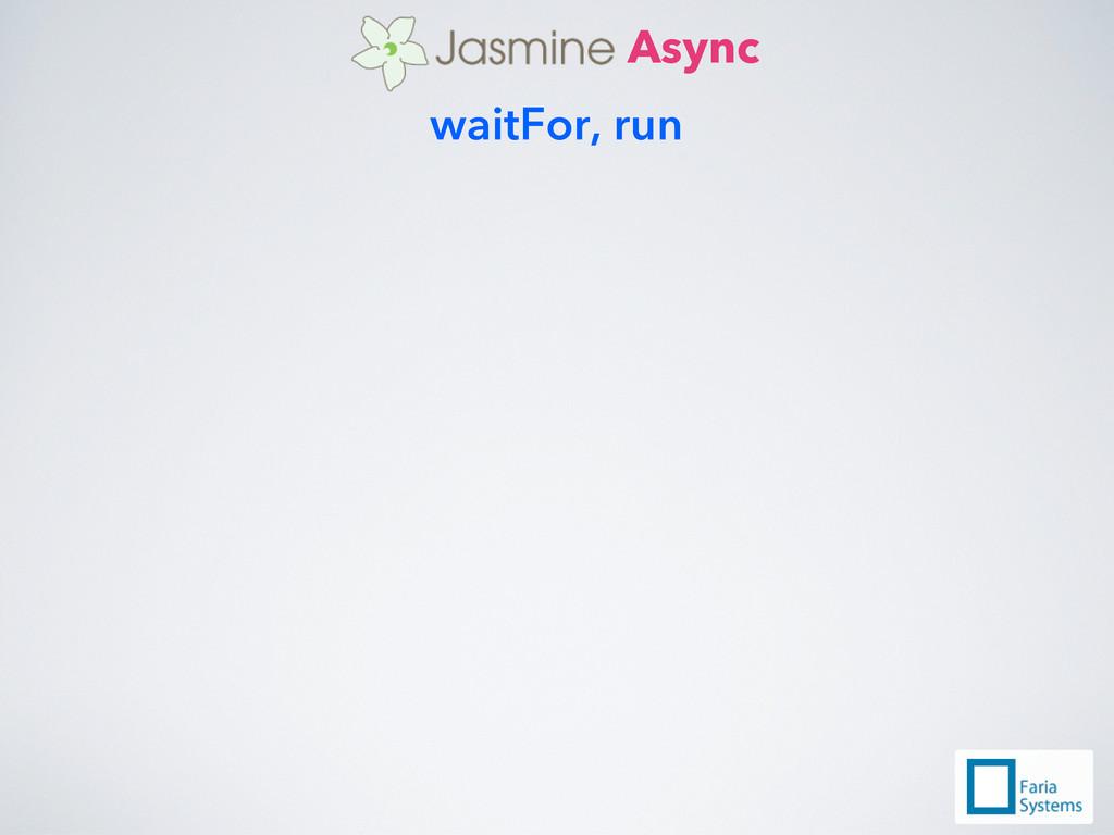 Async waitFor, run