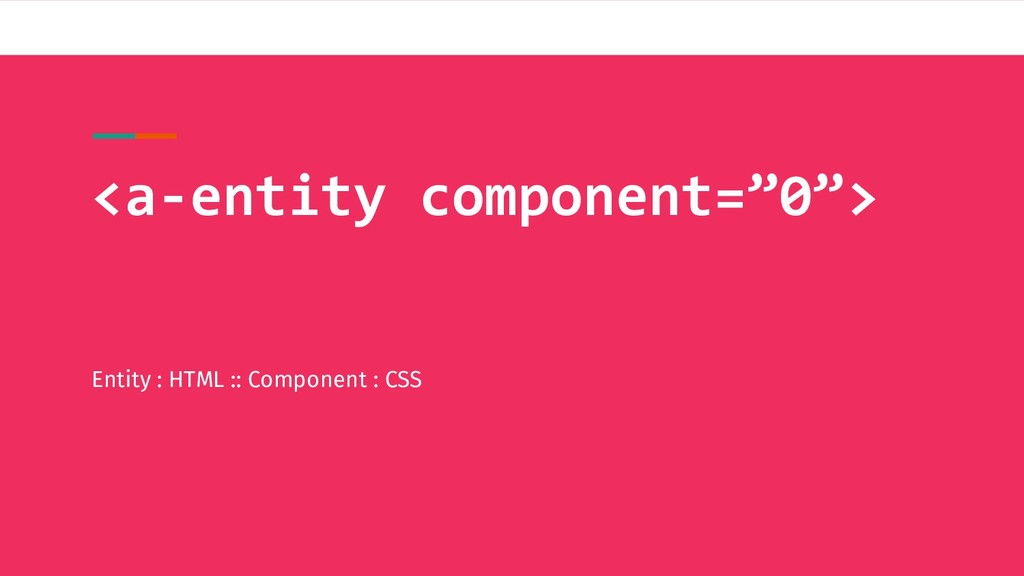 "<a-entity component=""0""> Entity : HTML :: Compo..."