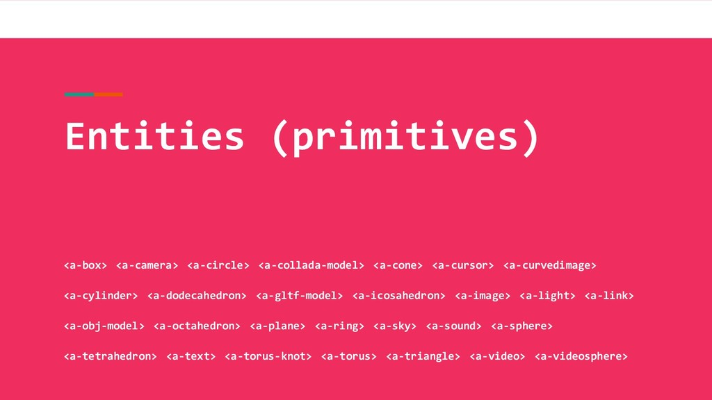 Entities (primitives) <a-box> <a-camera> <a-cir...