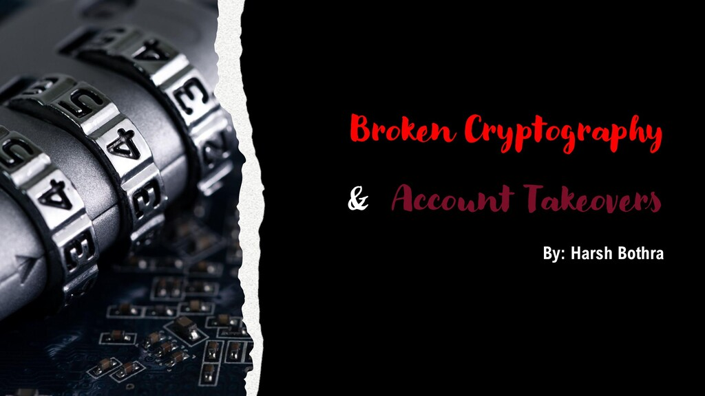 Broken Cryptography & Account Takeovers By: Har...