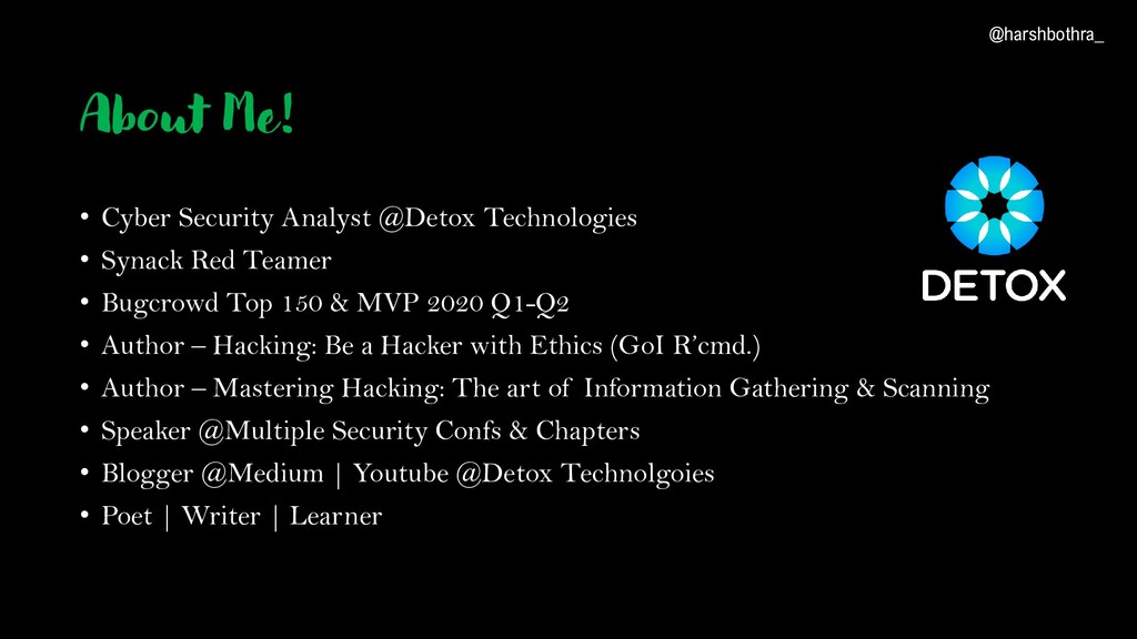 About Me! • Cyber Security Analyst @Detox Techn...