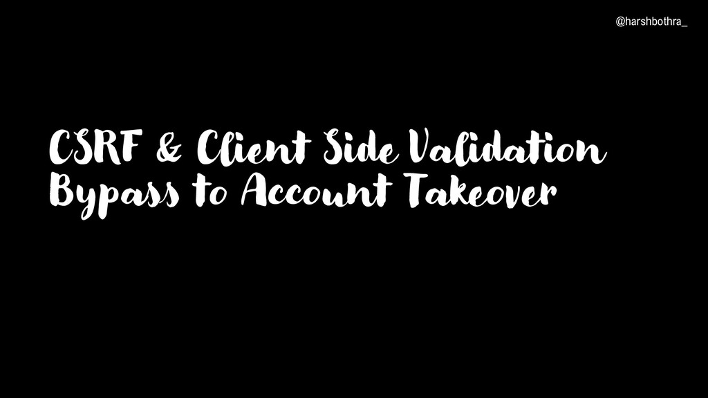 CSRF & Client Side Validation Bypass to Account...