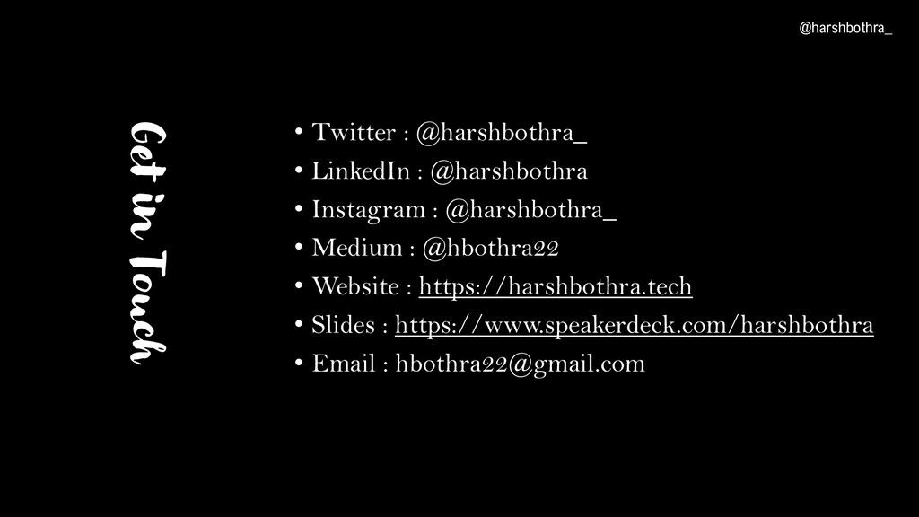 Get in Touch • Twitter : @harshbothra_ • Linked...
