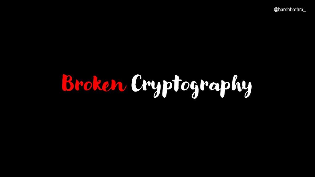 Broken Cryptography @harshbothra_