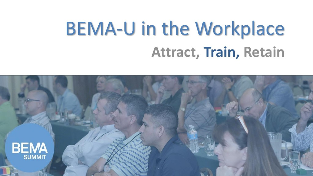 BEMA-U in the Workplace Attract, Train, Retain
