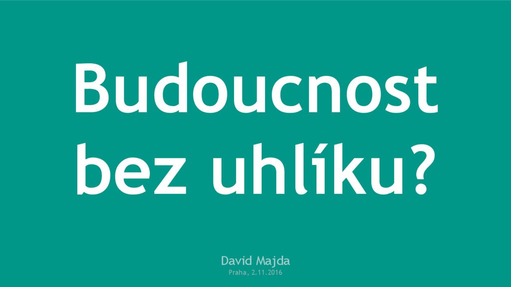 Budoucnost bez uhlíku? David Majda Praha, 2.11....