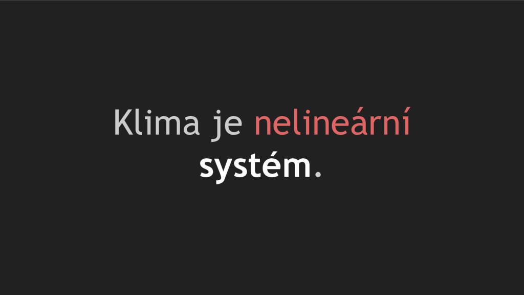 Klima je nelineární systém.