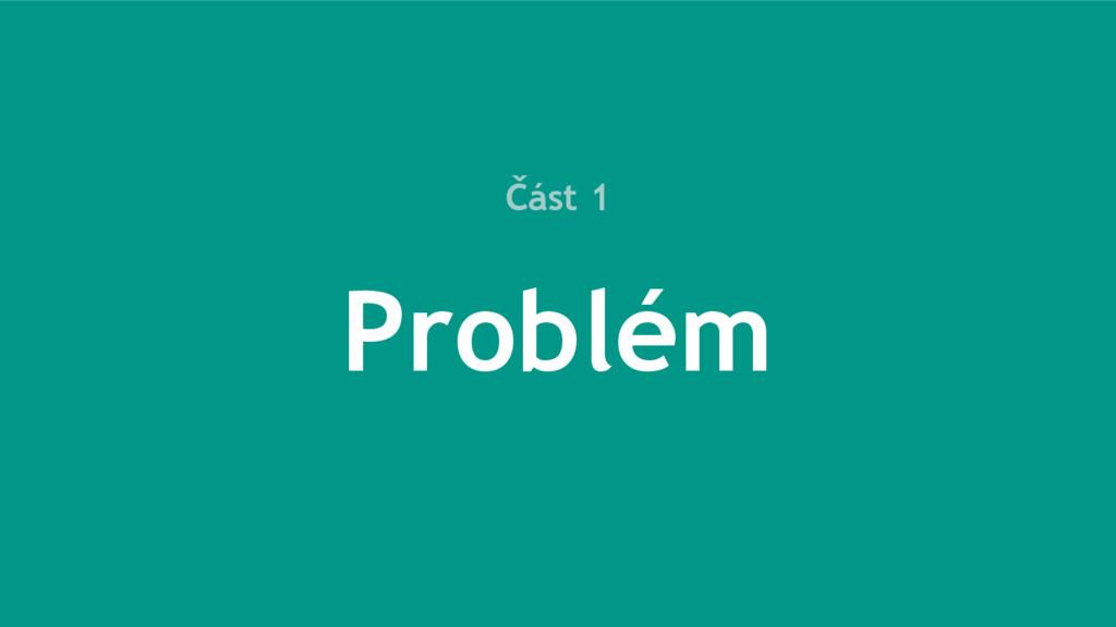 Část 1 Problém