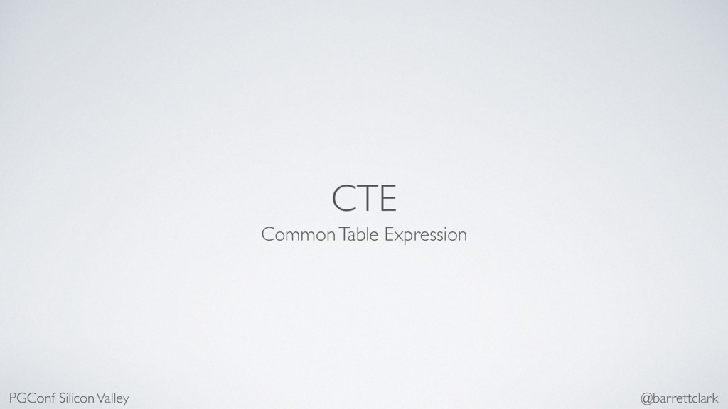 CTE Common Table Expression PGConf Silicon Vall...
