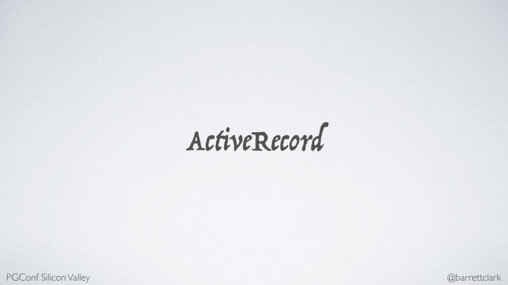ActiveRecord PGConf Silicon Valley @barrettclark
