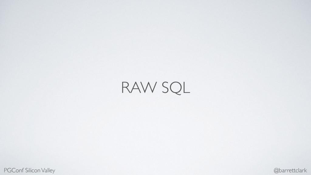 RAW SQL PGConf Silicon Valley @barrettclark